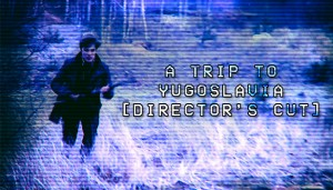 Cover A Trip to Yugoslavia: Director's Cut